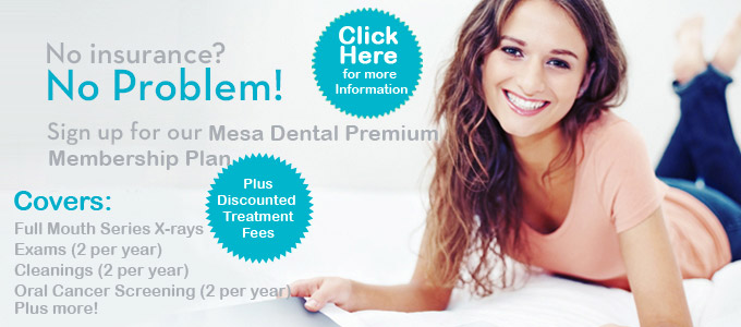 Sign up for our Mesa Dental Premium Membership Plan - san diego cosmetic dentistry